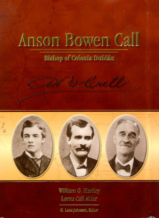 Anson Bowen Call: Bishop of Colonia Dublan  by  William G. Hartley