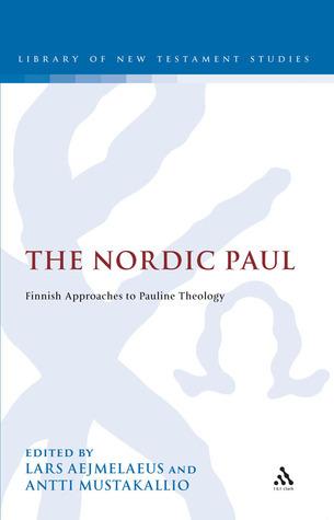 The Nordic Paul: Finnish Approaches to Pauline Theology Antti Mustakallio