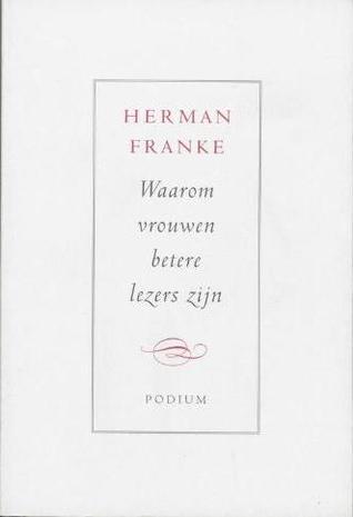 Waarom vrouwen betere lezers zijn: over boeken, lezen en schrijven  by  Herman Franke