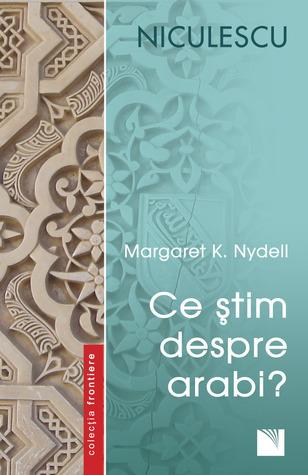 Ce știm despre arabi? Margaret K. Nydell