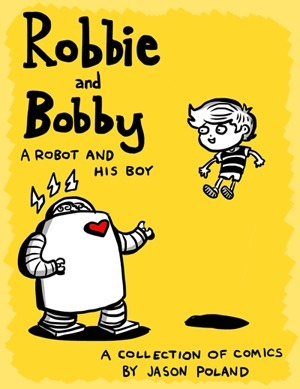 Robbie and Bobby: A Robot and His Boy Jason Poland