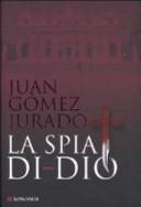 La spia di Dio Juan Gomez-Jurado