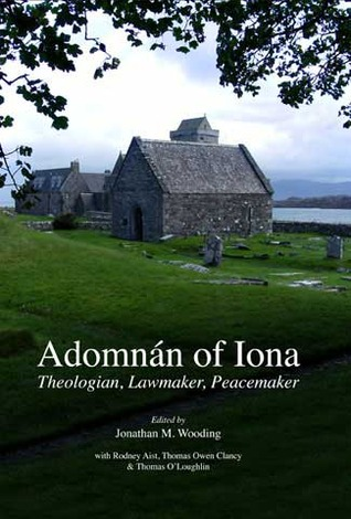 Adomnán of Iona: Theologian, Lawmaker, Peacemaker  by  Jonathan M. Wooding