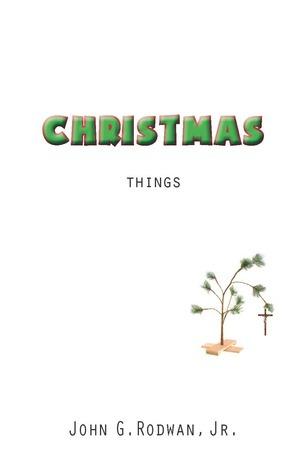 Christmas Things  by  John G. Rodwan Jr.