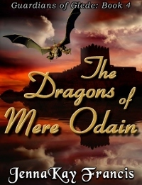 The Dragons of Mere Odain [The Guardians of Glede Book 4] JennaKay Francis