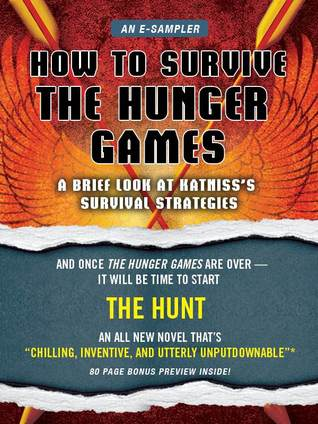 How to Survive The Hunger Games: A Brief Look at Katnisss Survival Strategy  by  Lois H. Gresh