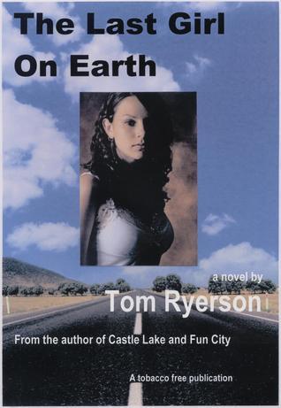 The Last Girl On Earth: A Novel Thomas A. Ryerson