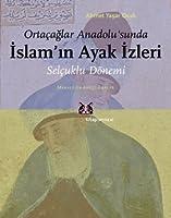 Ortacaglar Anadolusunda Islamn Ayak Izleri: Selcuklu DOnemi: Makaleler, Incelemeler  by  Ahmet Yaşar Ocak