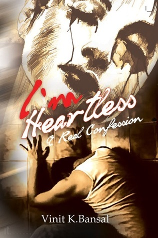 I Am Heartless: A Real Confession  by  Vinit K. Bansal