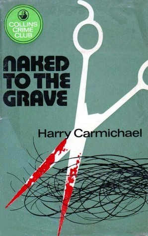 Naked To The Grave  by  Harry Carmichael