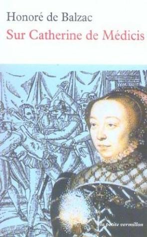 Sur Catherine de Médicis (La Comédie Humaine) Honoré de Balzac