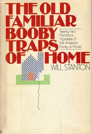 The Old Familiar Booby Traps Of Home  by  Will Stanton