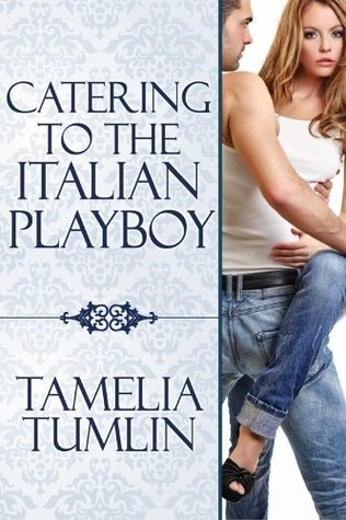 Catering to the Italian Playboy  by  Tamelia Tumlin
