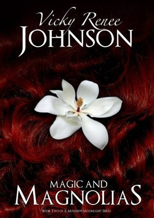 Magic And Magnolias (Mississippi Moonlight, #2)  by  Vicky Renee Johnson