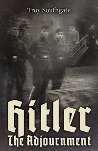 Hitler: The Adjournment Troy Southgate