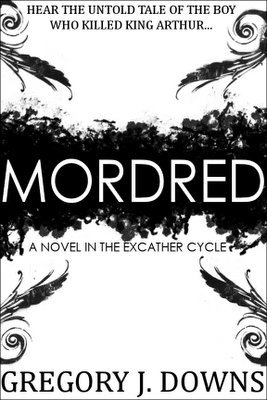 Mordred: A Novel in the Excather Cycle  by  Gregory J. Downs
