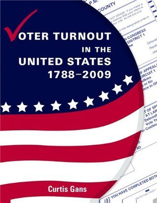 Voter Turnout in the United States, 1788-2009  by  Curtis Gans