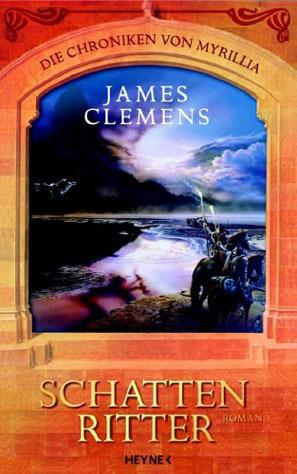 Schattenritter (Die Chroniken von Myrillia #1) James Clemens
