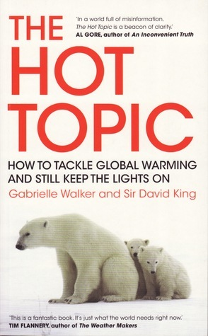The Hot Topic: How to Tackle Global Warming and Still Keep the Lights On  by  Gabrielle Walker