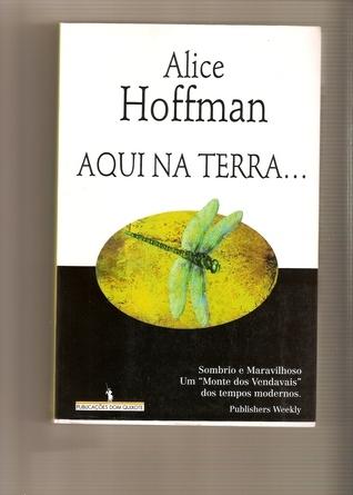Aqui na Terra  by  Alice Hoffman