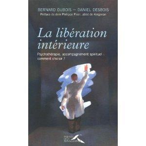 La Libération Interieure: Psychothérapie, accompagnement spirituel Bernard Dubois