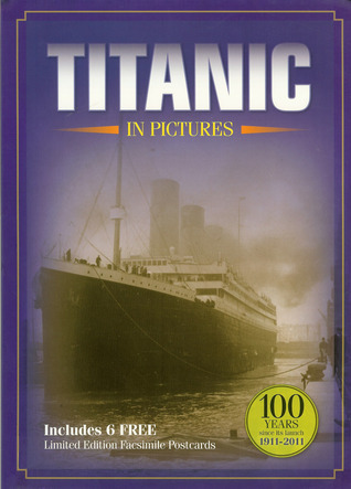 Titanic In Pictures  by  Henry Hirst