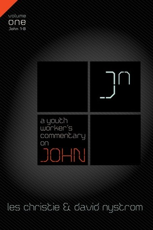 A Youth Workers Commentary on John Volume 1 Les Christie
