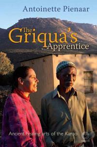 The Griquas Apprentice: Ancient Healing Arts Of The Karoo Antoinette Pienaar