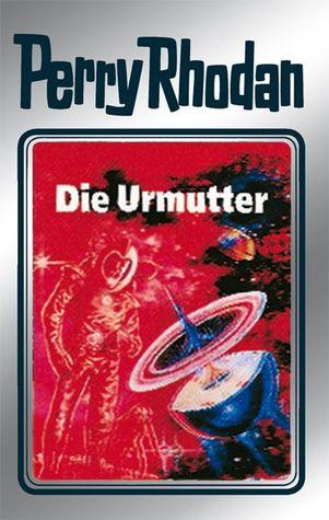 Die Urmutter (Perry Rhodan - Silberbände, #53 - Die Cappins, #9)  by  Horst Hoffmann