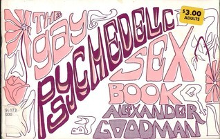 The Gay Psychedelic Sex Book: Collages and Limericks  by  Alexander Goodman