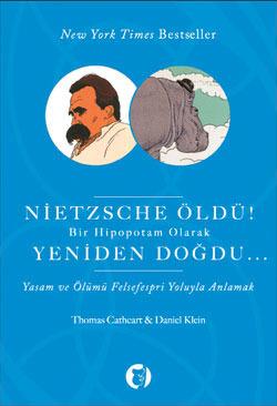 Nietzsche Öldü! Bir Hipopotam Olarak Yeniden Doğdu...: Yaşam ve Ölümü Felsefespri Olarak Anlamak  by  Daniel Klein