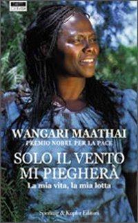 Solo il vento mi piegherà  by  Wangari Maathai