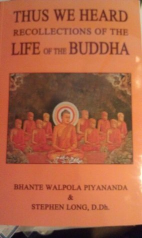 Thus We Heard - Recollections of the Life of the Buddha  by  Bhante Walpola Piyanada