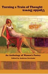 Turning a Train of Thought Upside Down: An Anthology of Womens Poetry  by  Andrena Zawinski