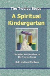 A Spiritual Kindergarten: Christian Perspectives On The Twelve Steps  by  Dale Ryan