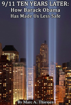 9/11 Ten Years Later: How Barack Obama Has Made Us Less Safe  by  Marc A. Thiessen