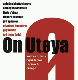 On Utøya: Anders Breivik, Right Terror, Racism and Europe  by  Tad Tietze