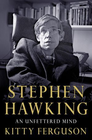 Stephen Hawking: An Unfettered Mind Kitty Ferguson