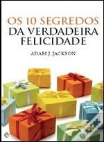 Os 10 Segredos da Verdadeira Felicidade  by  Adam J. Jackson