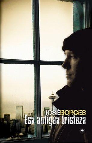 Esa antigua tristeza  by  José Borges
