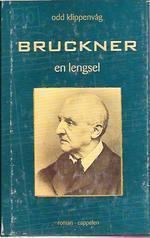 Bruckner: en lengsel (Komponister, #1) Odd Klippenvåg