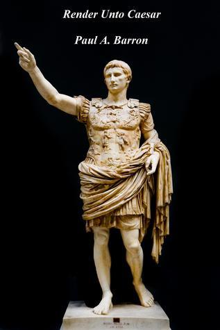 Render Unto Caesar Paul A. Barron