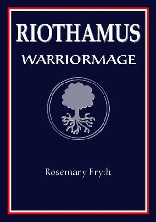 Warriormage (Riothamus, #3)  by  Rosemary Fryth