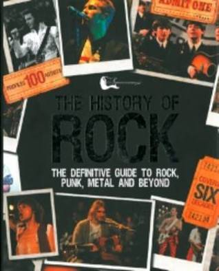 The History of Rock: A Definitive Guide to Rock, Punk, Metal and Beyond  by  Mark Paytress