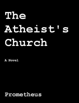 The Atheists Church  by  Prometheus