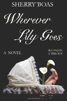 Wherever Lily Goes  by  Sherry Boas