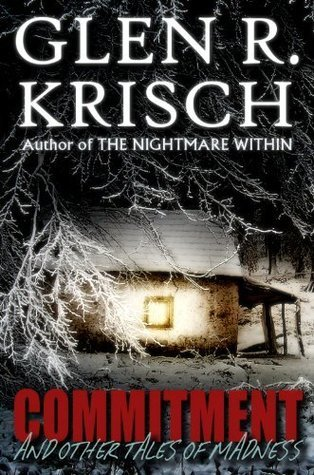 Commitment and Other Tales of Madness  by  Glen R. Krisch