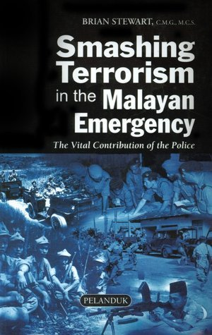 Smashing Terrorism In The Malayan Emergency: The Vital Contribution Of The Police  by  Brian Stewart
