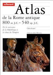 Atlas De La Rome Antique. 800 Av. J. C. / 540 Ap. J. C Christopher Scarre