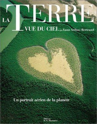 La Terre Vue Du Ciel Yann Arthus-Bertrand